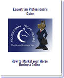 Equestrian Professional's Guide - How To Market Your Horse Business Online